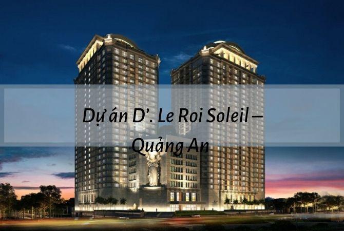 Tổng quan dự án D'. Leroi Soleil – Quảng An – Khu đô thị Kim Chung Di Trạch