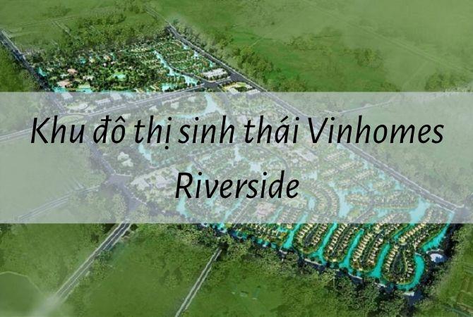 Dự án Khu đô thị sinh thái Vinhomes Riverside – Khu đô thị Kim Chung Di Trạch