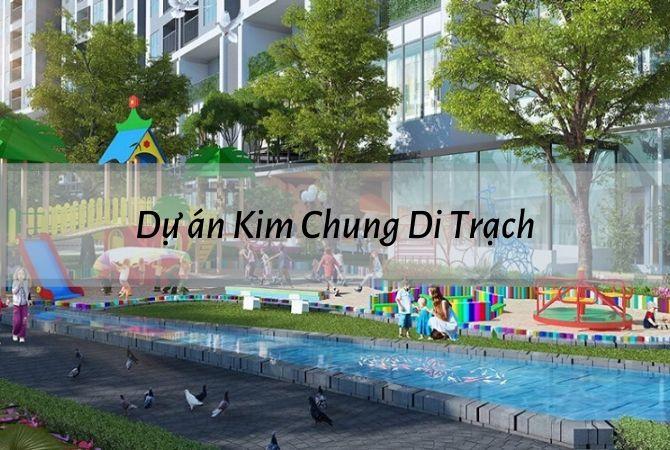 Tổng quan dự án Kim Chung Di Trạch