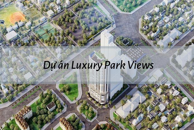 Tổng thể dự án Luxury Park Views – Khu đô thị Kim Chung Di Trạch