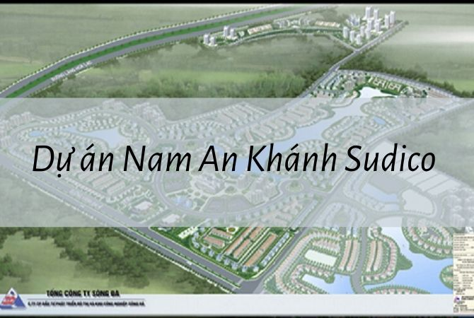 Tổng quan dự án dự án Nam An Khánh Sudico – Khu đô thị Kim Chung Di Trạch
