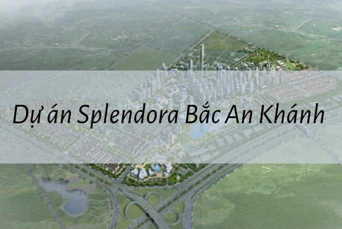 Tổng quan dự án Splendora bắc an khánh – Khu đô thị Kim Chung Di Trạch