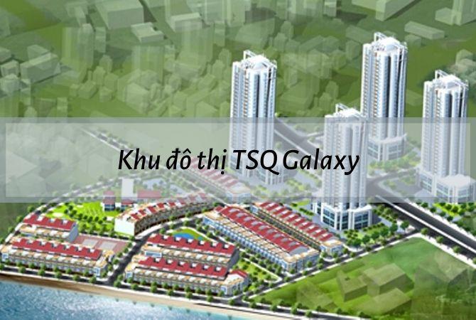 Khu đô thị TSQ Galaxy – KĐT Kim Chung Di Trạch
