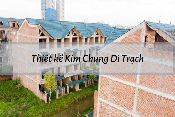 Thiết kế dự án Kim Chung Di Trạch