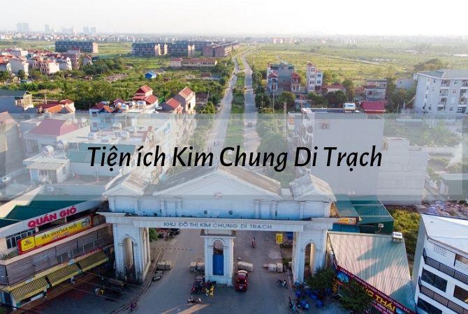 Tiện ích dự án Kim Chung Di Trạch