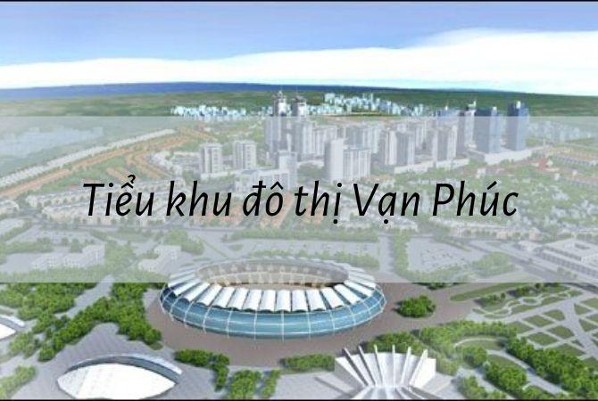 Dự án Tiểu khu đô thị mới Vạn Phúc – Khu đô thị Kim Chung Di Trạch
