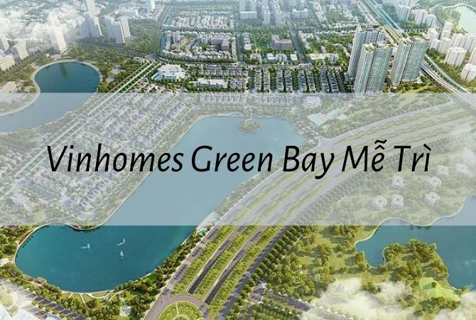Dự án Vinhomes Green Bay Mễ Trì – Khu đô thị Kim Chung Di Trạch